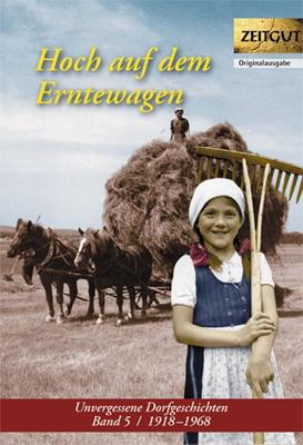 Hoch auf dem Erntewagen Unvergessene Dorfgeschichten Band 5, 1918-1968. Zeitgut Verlag