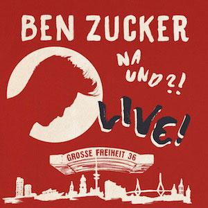 """BEN ZUCKER  """"Na und?! Live!"""" jetzt out now auf CD"""